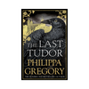 Philippa Gregory - The Last Tudor