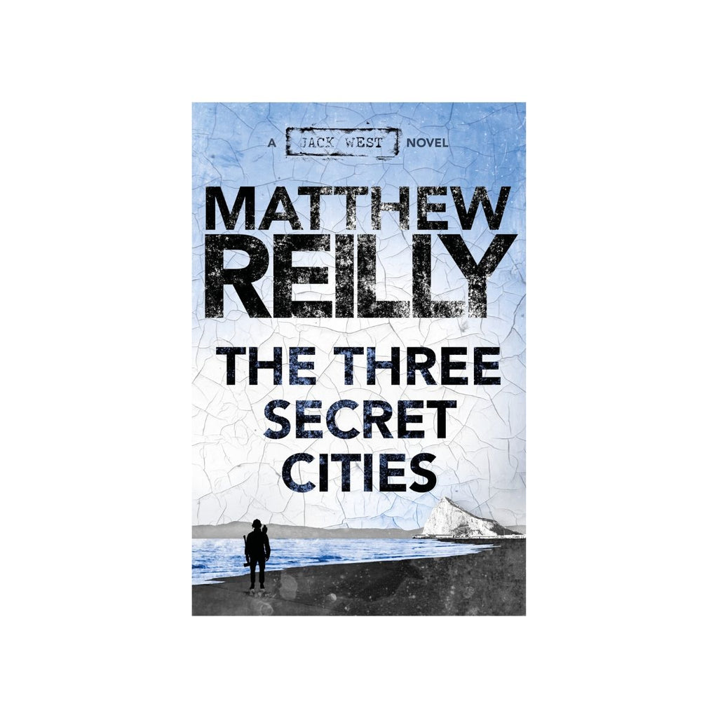 THE THREE SECRET CITIES: A JACK WEST JR NOVEL 5 by Matthew Reilly