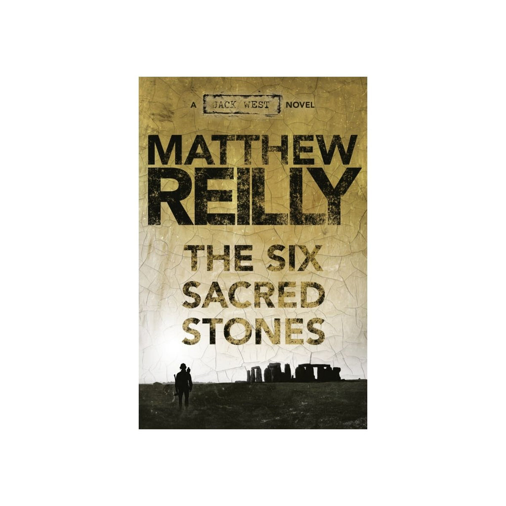THE SIX SACRED STONES: A JACK WEST JR NOVEL 2 by Matthew Reilly