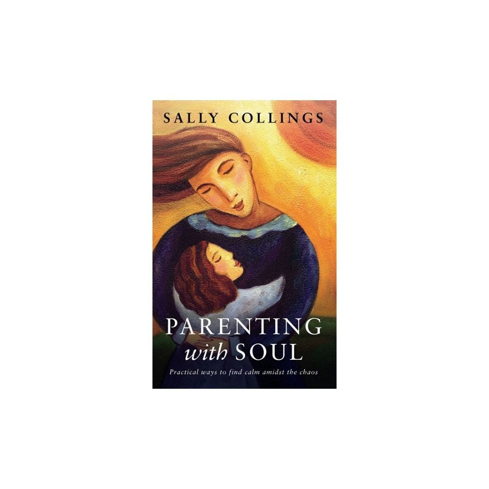 Parenting With Soul - Sally Collings
