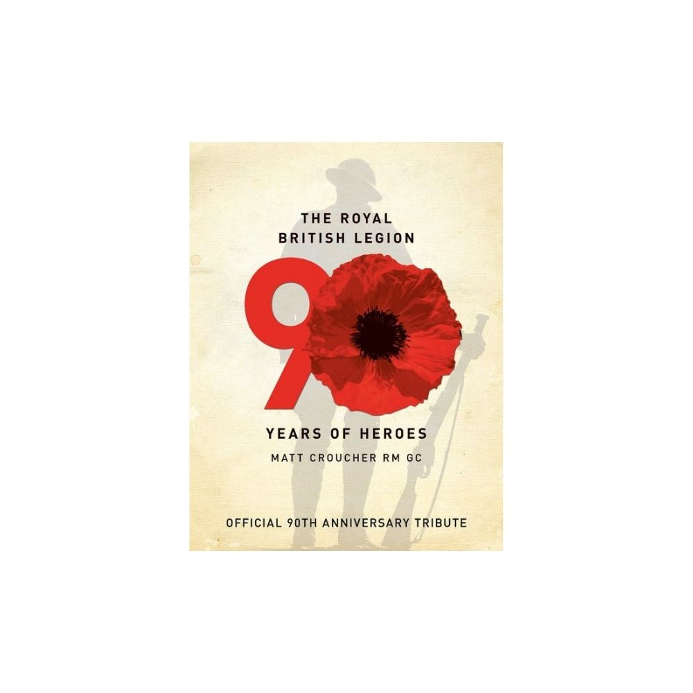 The Royal British Legion 90 Years of Heroes by Matt Croucher GC