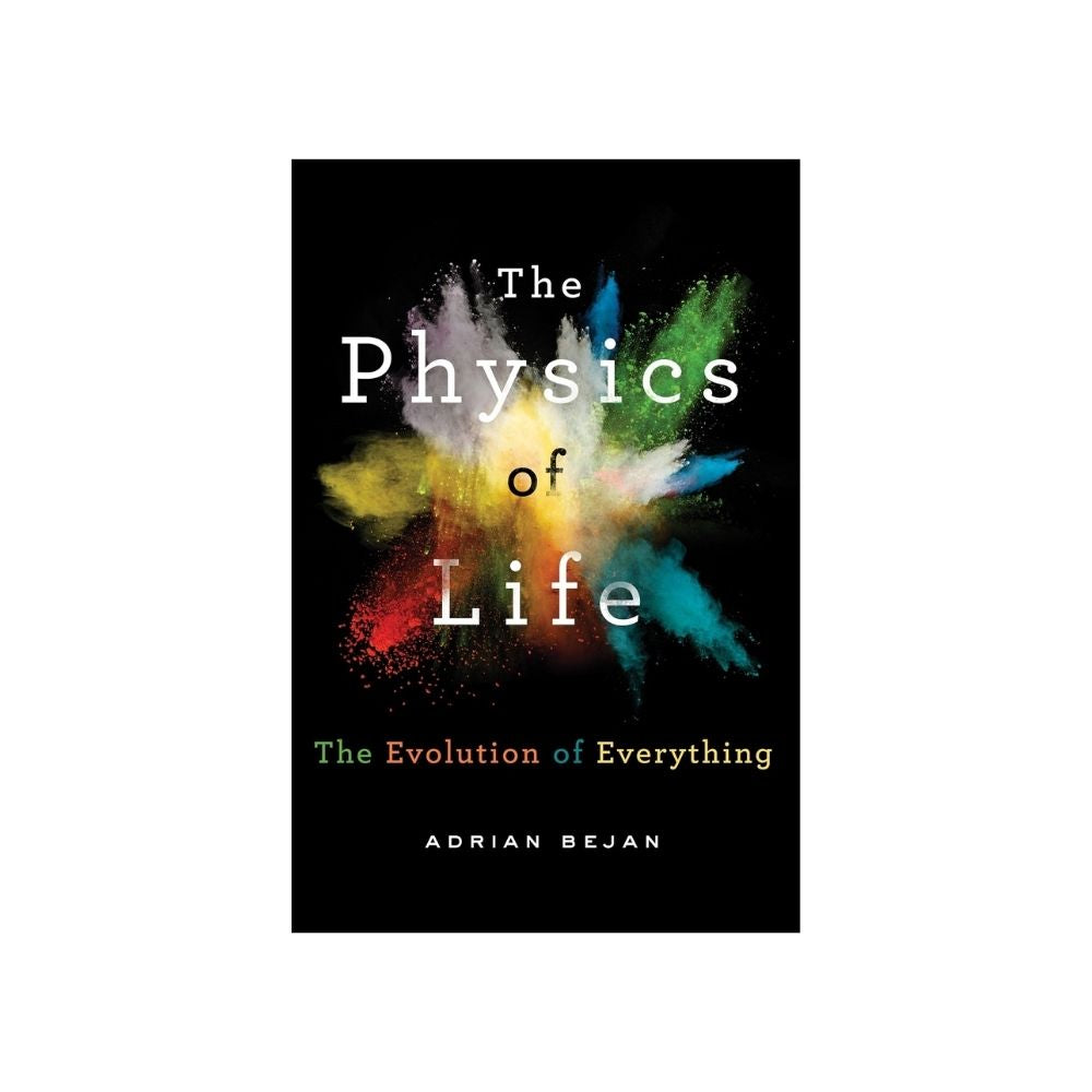Adrian Bejan - The Physics Of Life The Evolution Of Everything