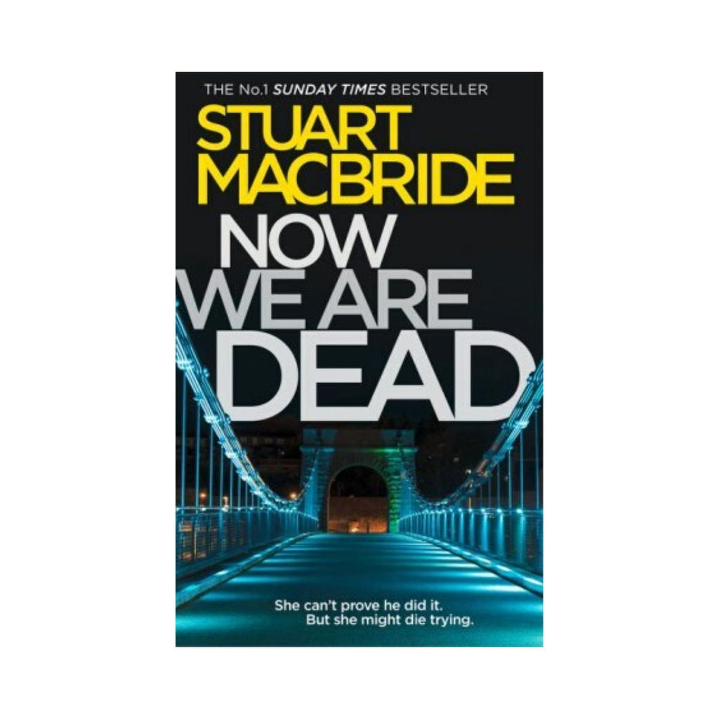 Stuart Macbride - Now We Are Dead