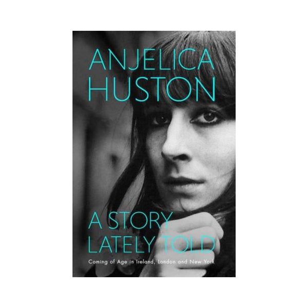 Anjelica Huston - A Story Lately Told-Clifford Remainders-booksrusandmore