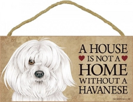 Havanese- A house is not a home Plaque