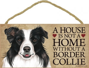 Border Collie  - A house is not a home Plaque
