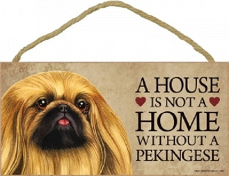 Pekingese- A house is not a home Plaque