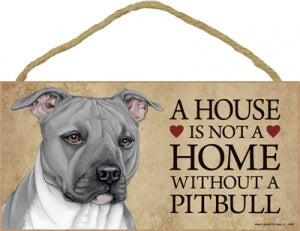 Pit Bull -grey- A house is not a home Plaque