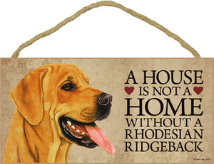Rhodesian Ridgeback - A house is not a home Plaque