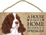 Springer Spaniel- A house is not a home Plaque