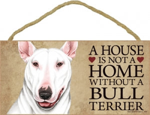 Bull Terrier- white- A house is not a home Plaque