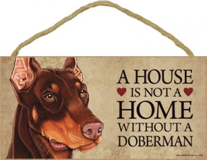 Doberman- Brown- A house is not a home Plaque