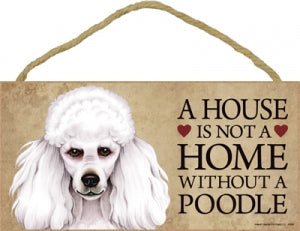 Poodle - White- A house is not a Home Plaque