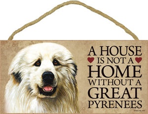 Great Pyrenees - A house is not a home Plaques