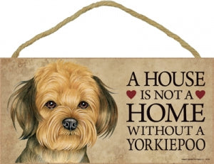 Yorkiepoo- A house is not a home plaque