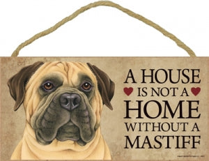 Bull Mastiff- A house is not a home Plaque