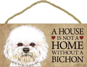 Bichon - A house is not  home Plaque