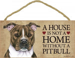 Pit Bull- Brindle- A house is not a home Plaque