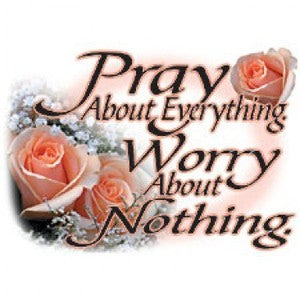 Pray for everything.............