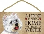 Westie- A home is not a home - Plaques