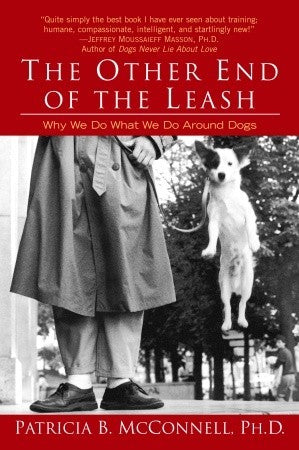 The Other End of the Leash: Why We Do What We Do Around Dogs (Patricia B. McConnell)