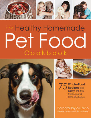 The Healthy Homemade Pet Food Cookbook: 75 Whole-Food Recipes and Tasty Treats for Dogs and Cats of All Ages (Barbara Laino)