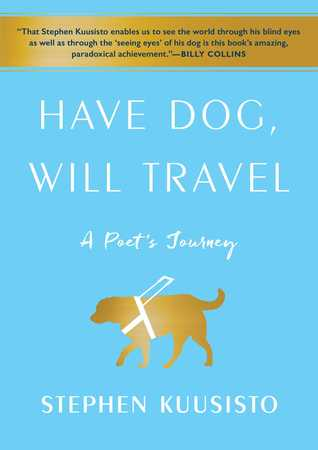 Have Dog, Will Travel: A Poet's Journey (Stephen Kuusisto)