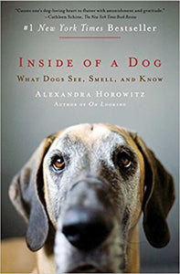 Inside of a Dog: What Dogs See, Smell, and Know (Alexandra Horowitz)