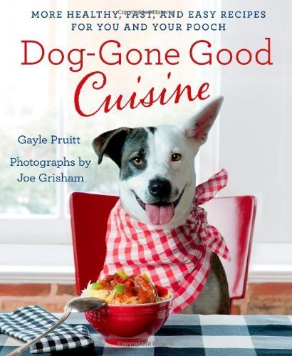 Dog-Gone Good Cuisine: More Healthy, Fast, and Easy Recipes for You and Your Pooch (Gayle Pruitt)