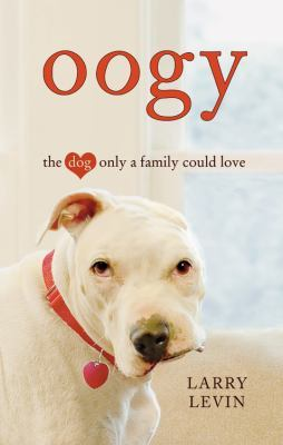 Oogy: The Dog Only a Family Could Love (Laurence Levin)