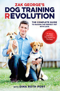 Zak George's Dog Training Revolution: The Complete Guide to Raising the Perfect Pet with Love (Zak George)