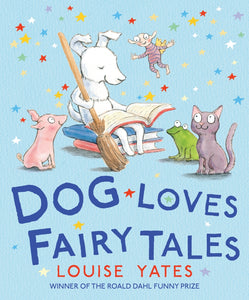 Dog Loves Fairy Tales (Louise Yates)