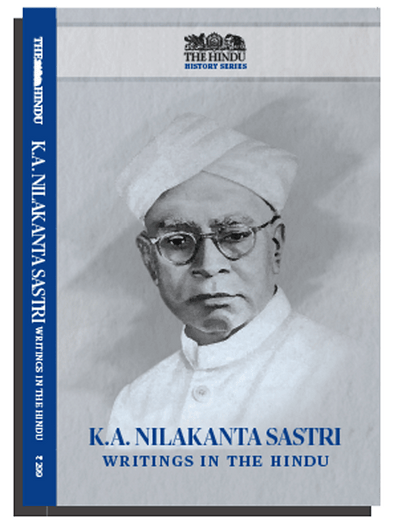 K.A. NILAKANTA SASTRI - Writings in The Hindu