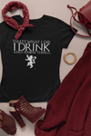 I Drink and I Know Things - Game of Thrones тениска с надпис