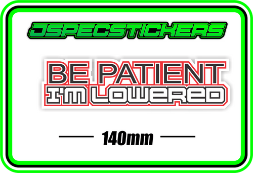 BE PATIENT, IM LOWERED BUMPER STICKER - Jspec Stickers