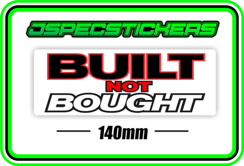 BUILT NOT BOUGHT BUMPER STICKER - Jspec Stickers