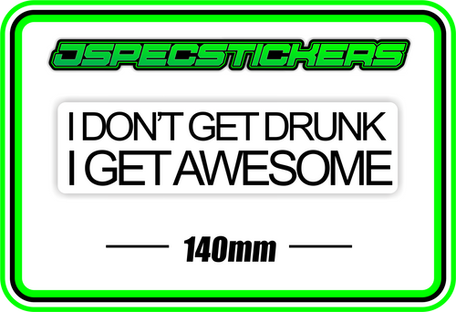 I DONT GET DRUNK, I GET AWESOME BUMPER STICKER - Jspec Stickers