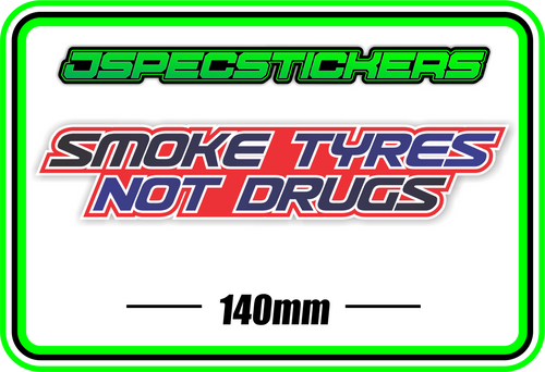 SMOKE TYRES NOT DRUGS BUMPER STICKER - Jspec Stickers