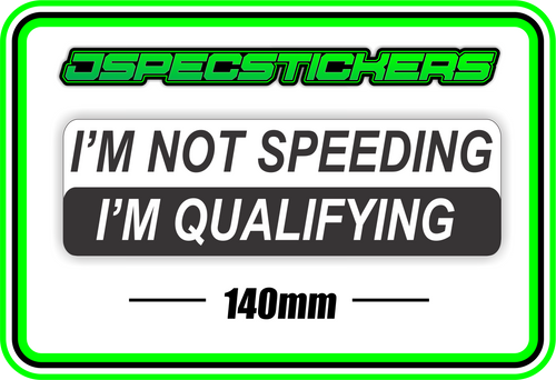 I'M NOT SPEEDING I'M QUALIFYING BUMPER STICKER - Jspec Stickers
