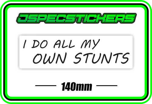 I DO ALL MY OWN STUNTS BUMPER STICKER - Jspec Stickers