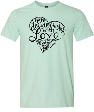 I Have Decided To Stick With Love. Hate Is Too Great a Burden To Bear Tee
