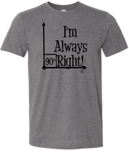 NEW!!! I'm Always Right Tee