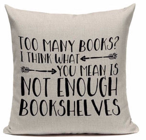 Too Many Books? I Think What You Mean Is Not Enough Bookshelves Pillow Case