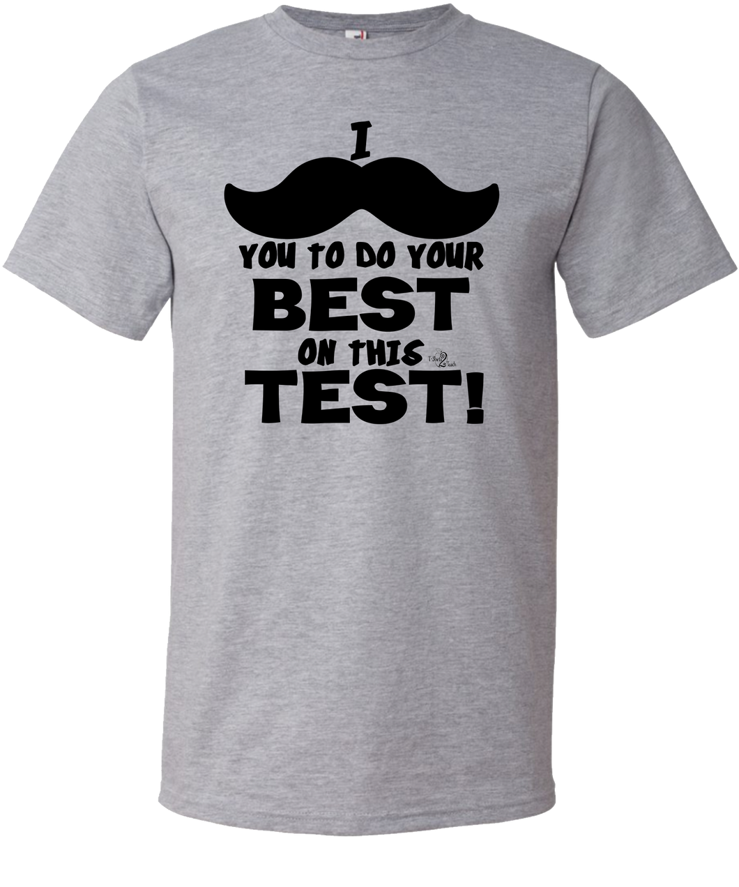 I Mustache You to Do Your Best Testing Tee