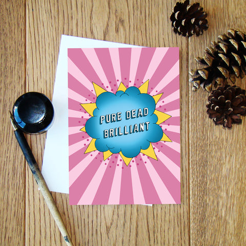 Pure Dead Brilliant Greeting Card