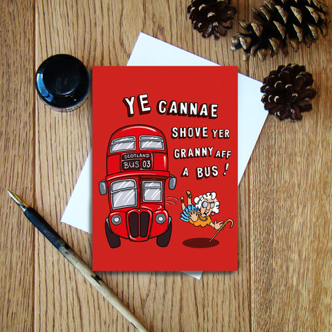 Ye Cannae Shove Yer Granny Aff A Bus! greeting card