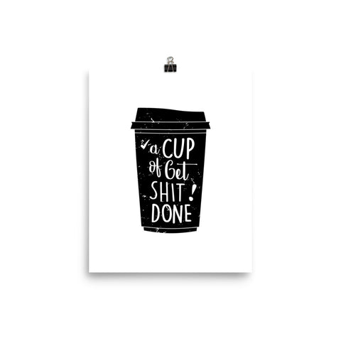 Coffee Cup of Get Shit Done Poster