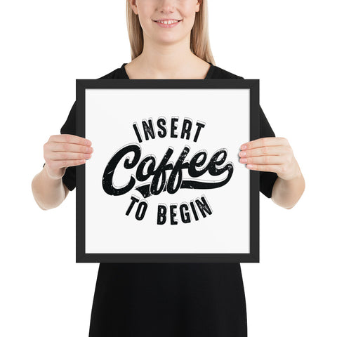 Insert Coffee To Begin - Framed poster