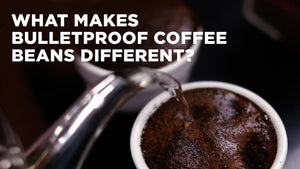 What makes Bulletproof Coffee Beans Different?