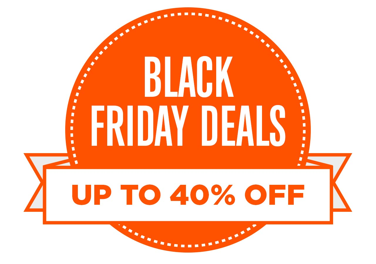 BLACK FRIDAY DEALS UP TO 40% OFF